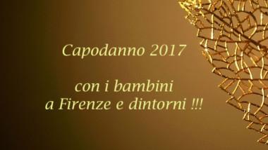 Capodanno 2017 con i bambini a Firenze e dintorni !!!