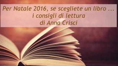 Per Natale 2016 scegliete un libro consigli di lettura di Anna Crisci
