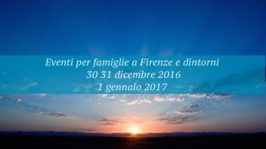 Eventi per famiglie Firenze 30 31 dicembre 1 gennaio 2017