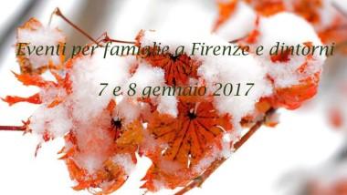 Eventi per famiglie a Firenze 7 e 8 gennaio 2017