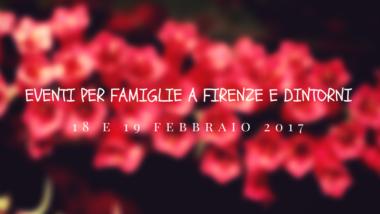 Eventi per famiglie Firenze 18 e 19 febbraio 2017