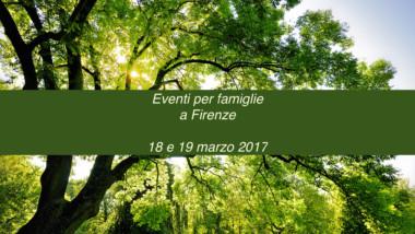 Eventi per famiglie Firenze 18 e 19 marzo 2017