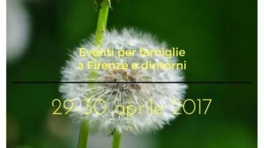 Eventi per famiglie Firenze 29 e 30 aprile 2017
