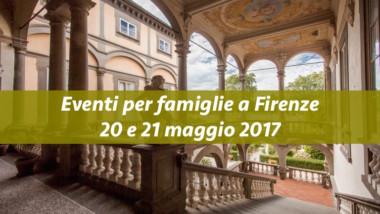 Eventi per famiglie Firenze 20 e 21 maggio 2017