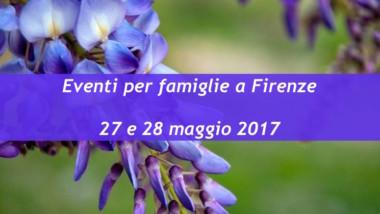 Eventi per famiglie Firenze 27 e 28 maggio 2017