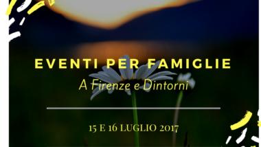 Eventi per famiglie Firenze 15 e 16 luglio 2017
