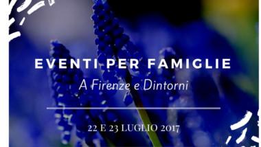 Eventi per famiglie Firenze 22 e 23 luglio 2017